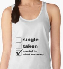 Single. Taken. Married to Robert MacCready Women's Tank Top