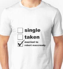 Single. Taken. Married to Robert MacCready Unisex T-Shirt
