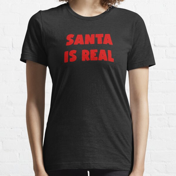 Santa Is Real Essential T-Shirt