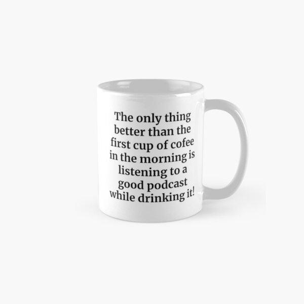First Cup of Coffee Mug Classic Mug