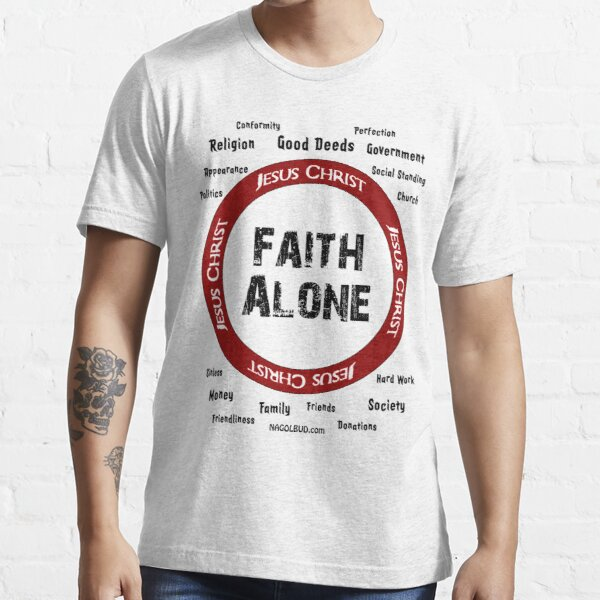 Faith Alone IN Jesus Christ Essential T-Shirt