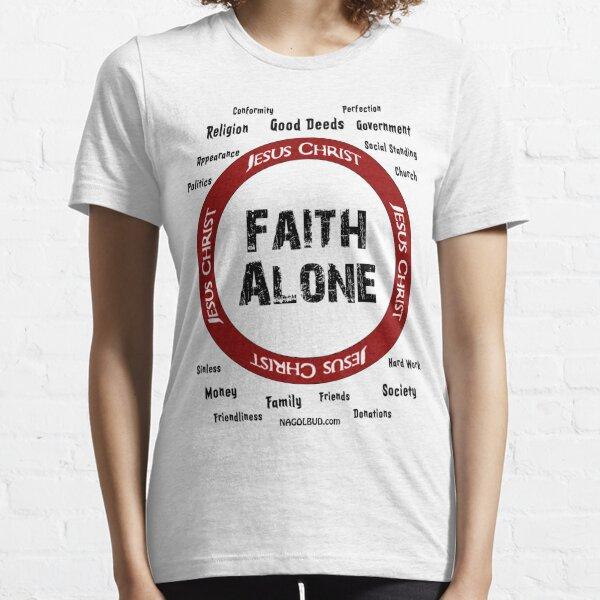 Faith Alone IN Jesus Christ Essential T-Shirt
