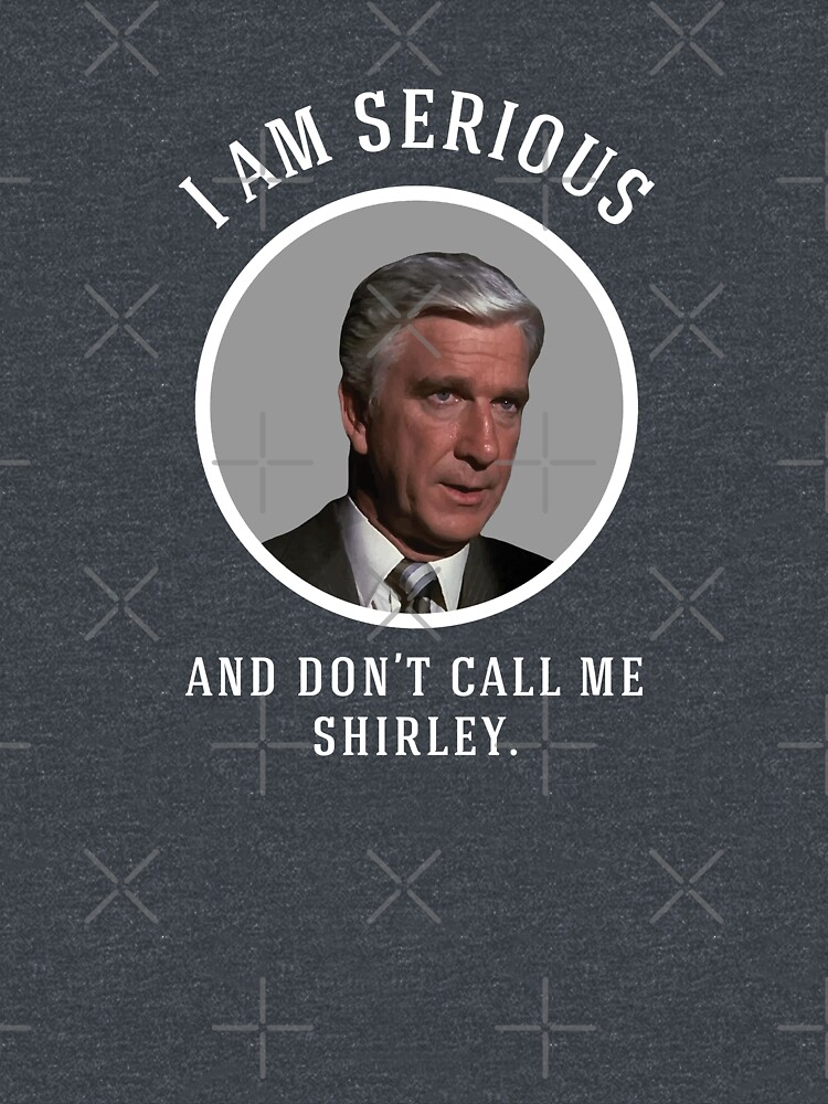 I am serious, and don't call me Shirley. by Primotees