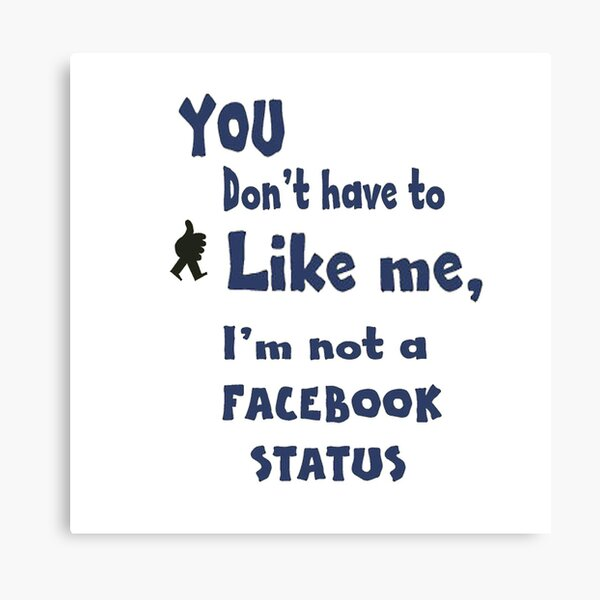 You Don't Have To Like Me... Canvas Print