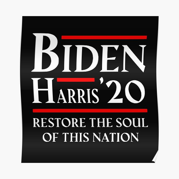 BIDEN HARRIS 2020 - RESTORE THE SOUL OF AMERICA Poster