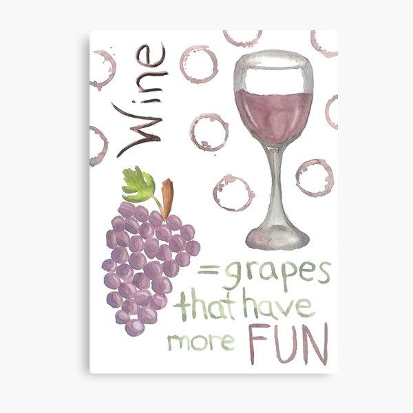Wine = Grapes That Have More Fun   Metal Print
