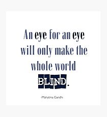 An Eye For An Eye Makes The World Blind - Gandhi Quote Photographic Print