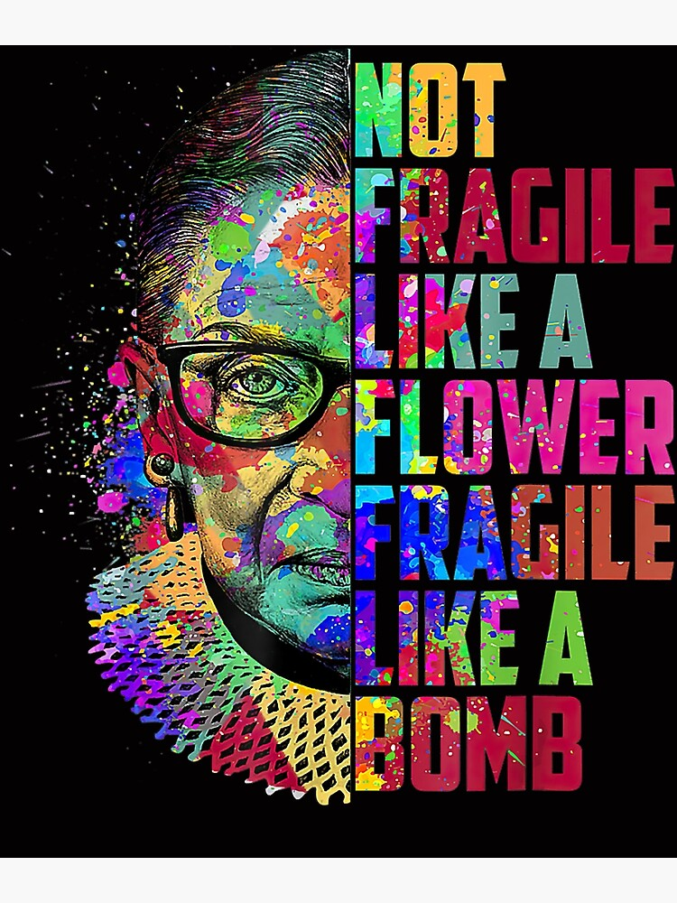 Not Fragile Like A Flower But A Bomb Ruth Ginsburg RBG by Giraud94