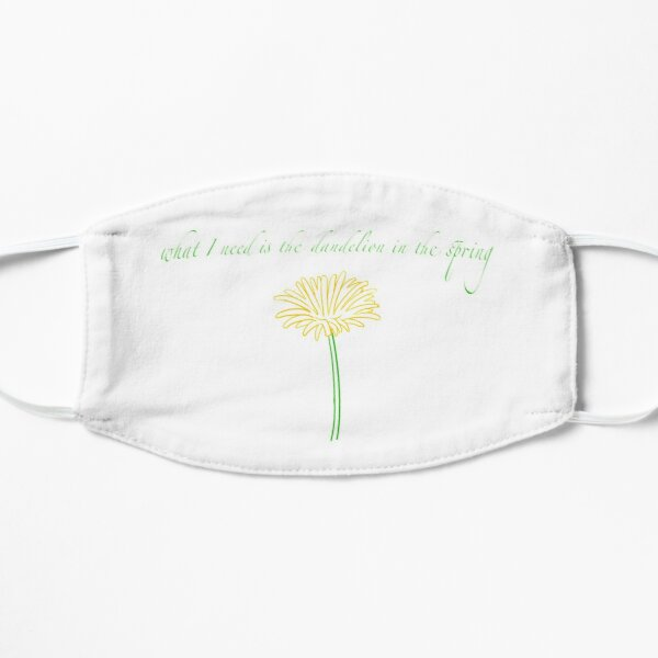 what I need is the dandelion in the spring Hunger Games quote Flat Mask