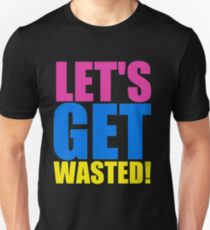 Lets get Wasted Unisex T-Shirt
