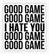 Good Game I Hate You Sticker