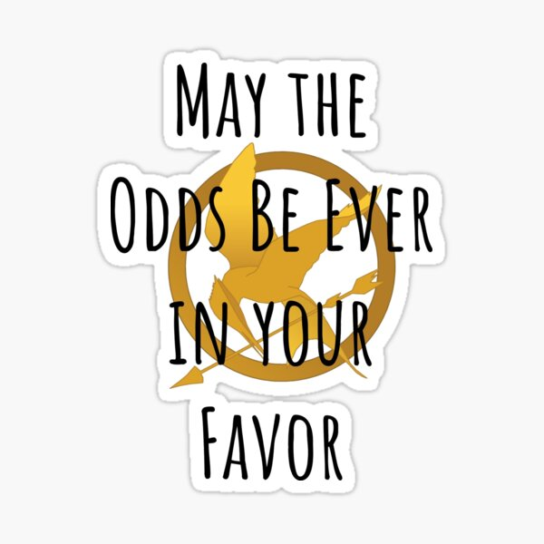May The Odds Be Ever in Your Favor Sticker