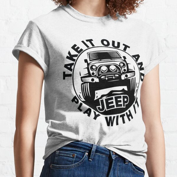 Take it out and play with it JEEP  Classic T-Shirt
