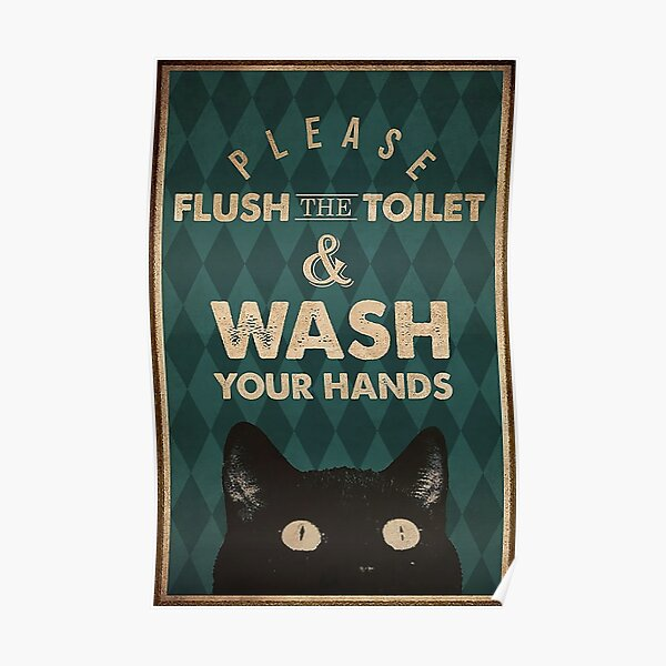 CAT PLEASE FLUSH THE TOILET AND WASH YOUR HAND funny gift for cat lover Poster