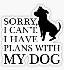 Sorry, I Can't. I Have Plans With My Dog. Pitbull T-shirt Sticker