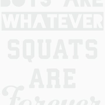 Boys Are Whatever, Squats Are Forever (Dark Shirt) by Fitspire