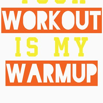 Your Workout Is My Warmup (Yellow, Orange) by Fitspire