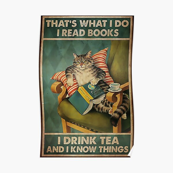 That's What I Do I Read Books i drink tea and i know things cat lover gifts Poster