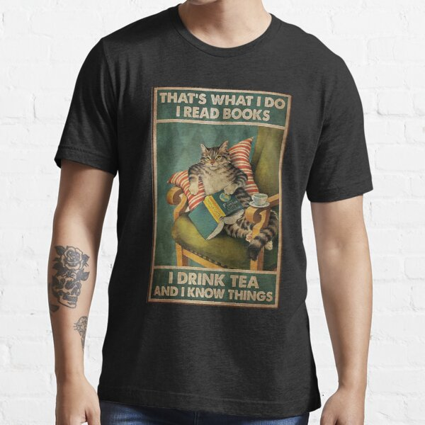 That's What I Do I Read Books i drink tea and i know things cat lover gifts Essential T-Shirt