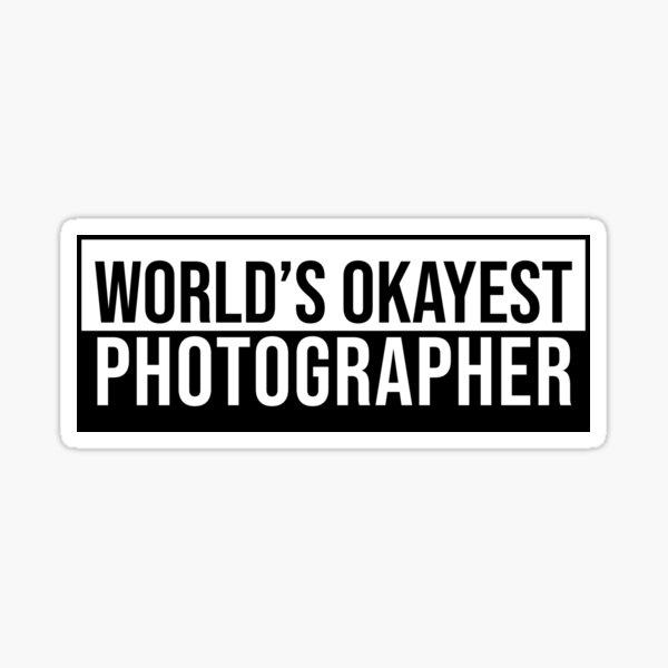 Worlds okayest photographer Sticker