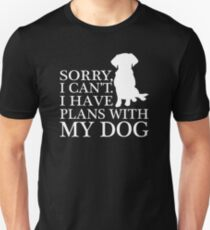 Sorry, I Can't. I Have Plans With My Dog.T-shirt T-Shirt