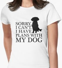 Sorry, I Can't. I Have Plans With My Dog. Labrador T-shirt Women's Fitted T-Shirt