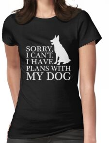 Sorry, I Can't. I Have Plans With My Dog. German Shepherd T-shirt Womens Fitted T-Shirt