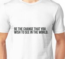 Be the change you wish to see in the world Unisex T-Shirt