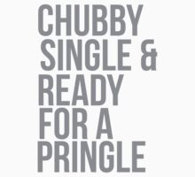 Chubby, single and ready for a pringle | Unisex T-Shirt