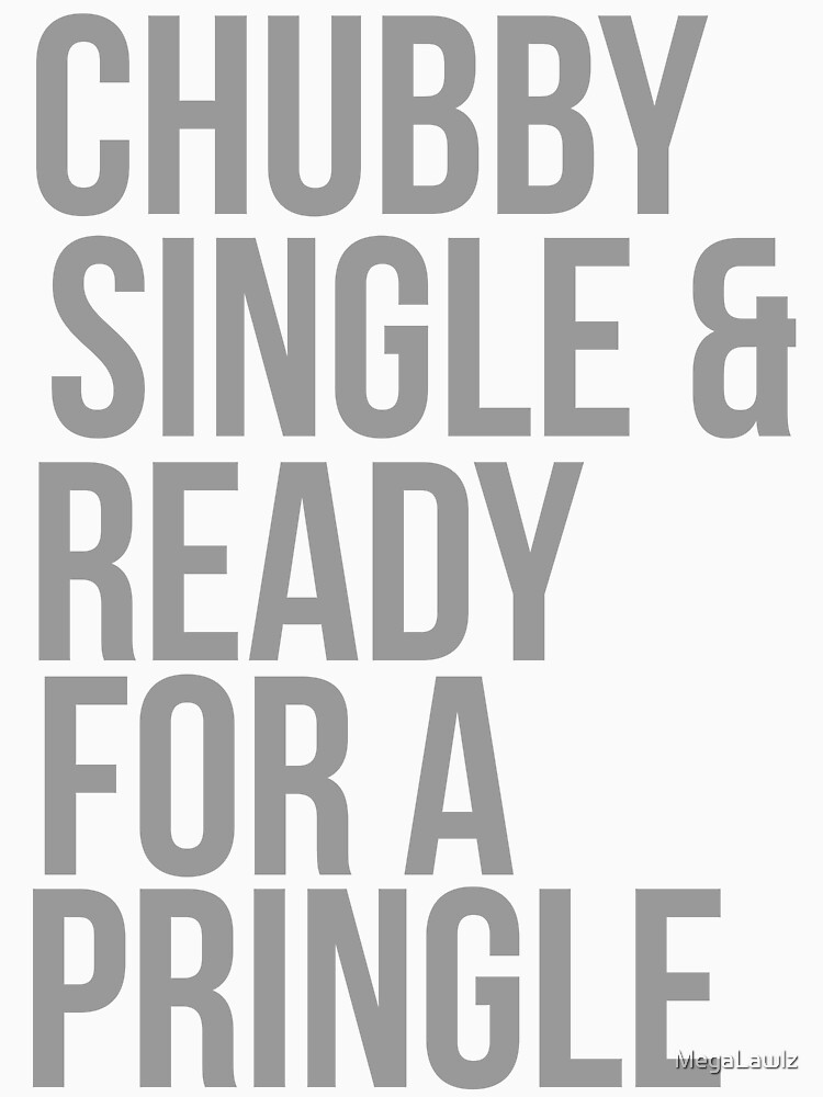 TShirtGifter presents: Chubby, single and ready for a pringle | Unisex T-Shirt