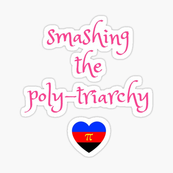 Smashing the polyamorous patriarchy Sticker