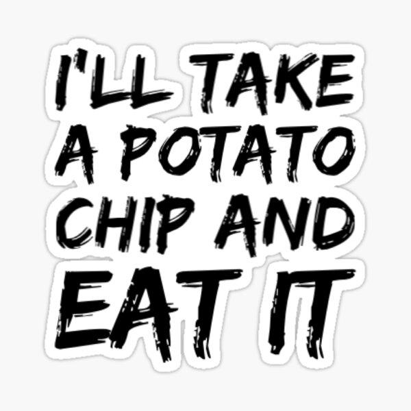 I'll take a potato chip and eat it Sticker