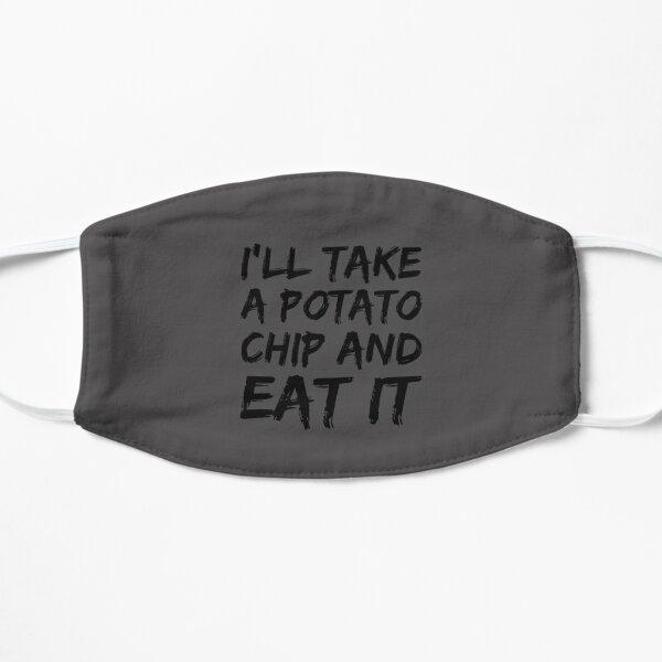I'll take a potato chip and eat it Flat Mask