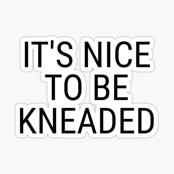 It's nice to be kneaded Sticker