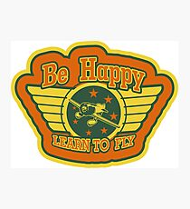 Be Happy learn to fly Photographic Print
