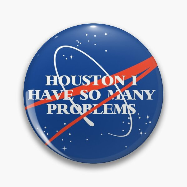 Houston I Have So Many Problems Pin