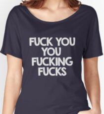Fuck you, you fucking fucks Women's Relaxed Fit T-Shirt