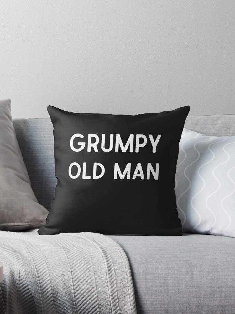 Grumpy Old Man Throw Pillow By Emptystickers Redbubble