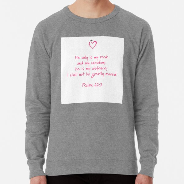 Psalms 62:2 Salvation is only thru JESUS.Nothing can't harm you as long as you have Jesus Lightweight Sweatshirt
