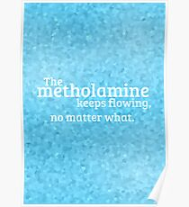 """The methylamine keeps flowing, no matter what."" Poster"