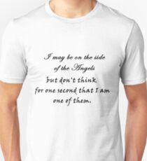 I may be on the side of the angels... Unisex T-Shirt
