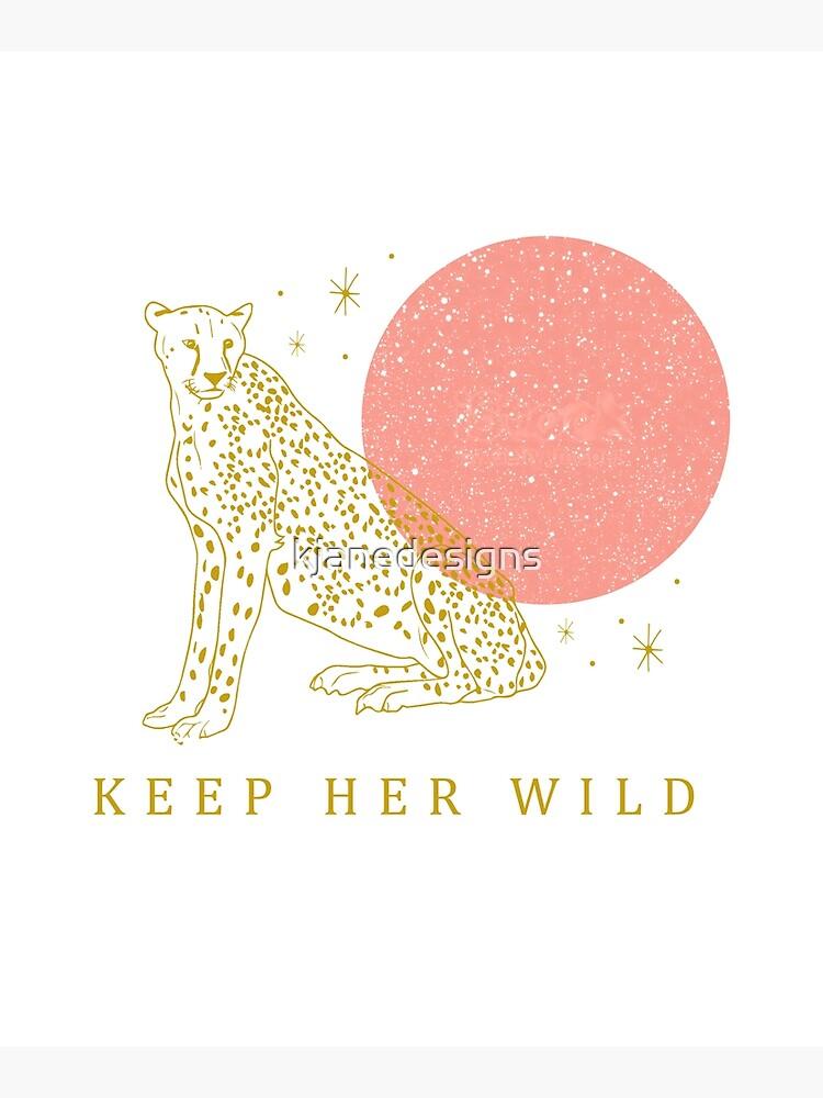 Keep Her Wild by kjanedesigns