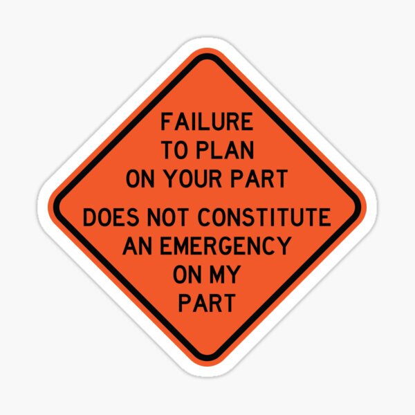 Failure To Plan On Your Part Does Not Constitute and Emergency On My Part Sticker