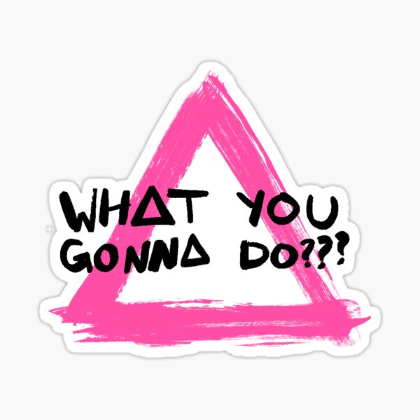 What You Gonna Do??? Triangle Sticker