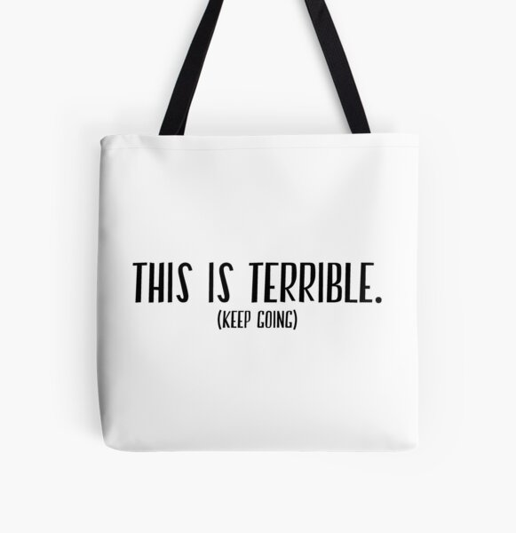 This Is Terrible (Keep Going) All Over Print Tote Bag