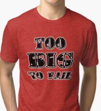 Too Big To Fail Tri-blend T-Shirt