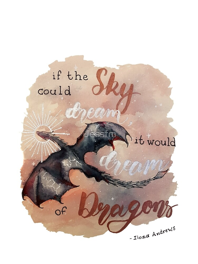 If the sky could dream, it would dream of dragons. by Ilona Andrews by Jessfm