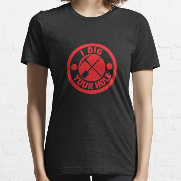 I Dig Your Hole Essential T-Shirt
