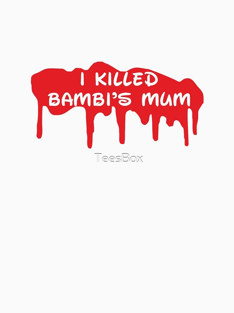 I Killed Bambi's Mum by TeesBox
