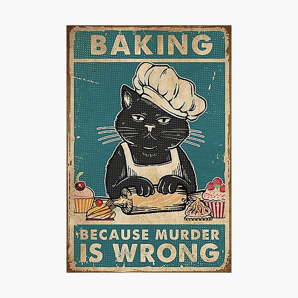 Black Cat Baking because murder is wrong cat lover gifts Photographic Print
